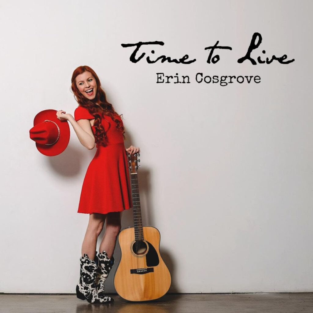 Breakout Country Artist Erin Cosgrove Chooses Positivity in New Energetic Single Time to Live